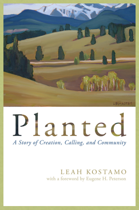 Friday Soul Food: Planted, by Leah Kostamo, and the Call to Steward Creation