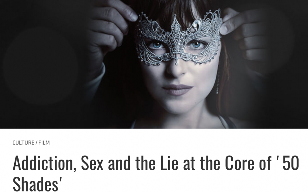 Addiction, Sex, and the Lie at the Core of 50 Shades