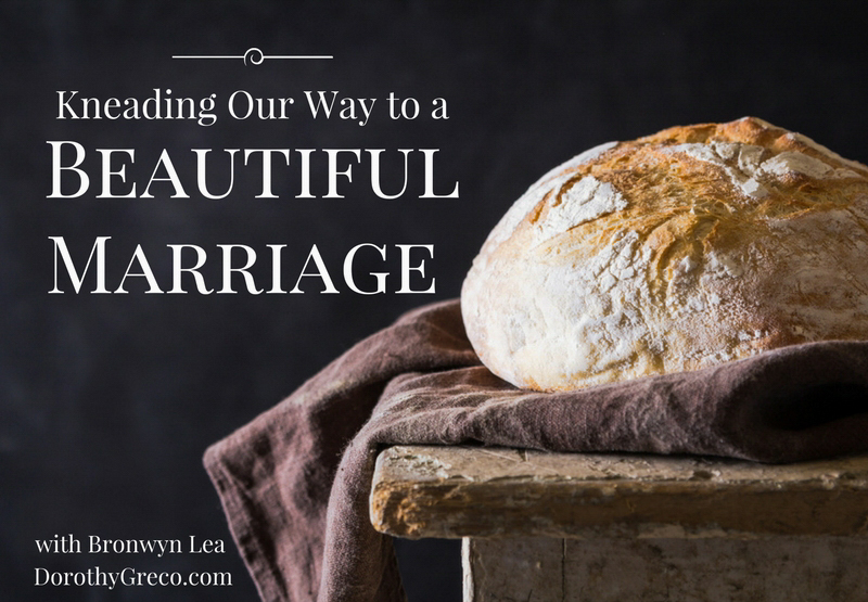 Kneading Our Way to a Beautiful Marriage, with Bronwyn Lea